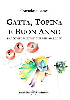 Benvenuto a un nuovo arrivo: Gatta, Topina e Buon Anno, racconti fantastici e del margine, Buckfast Edizioni